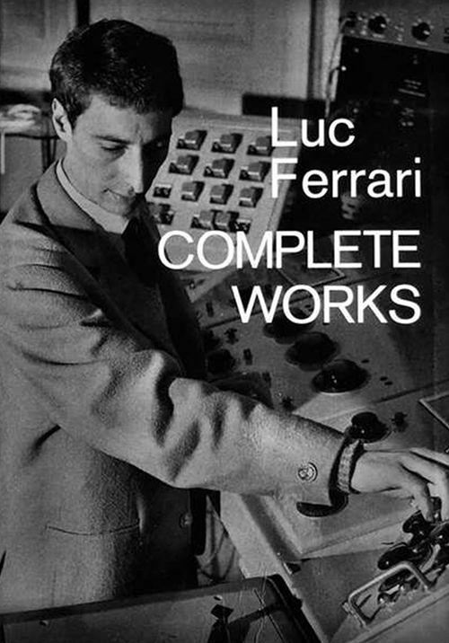 LUC FERRARI: COMPLETE WORKS (BOOK)