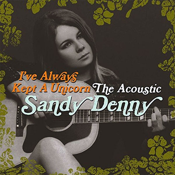 I've Always Kept a Unicorn: The Acoustic Sandy Denny (2LP)