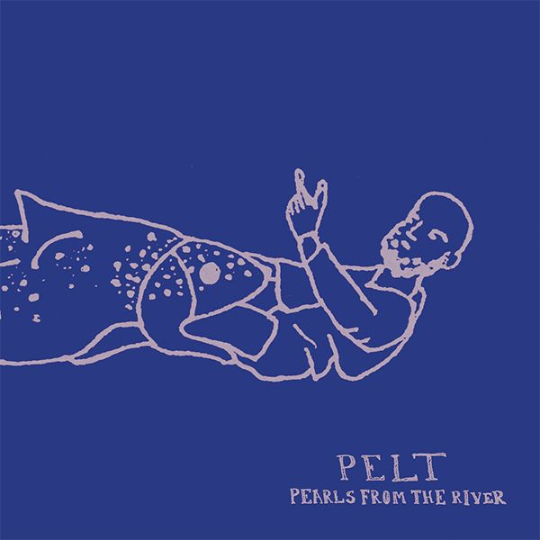 pelt - Pearls From the River (LP)
