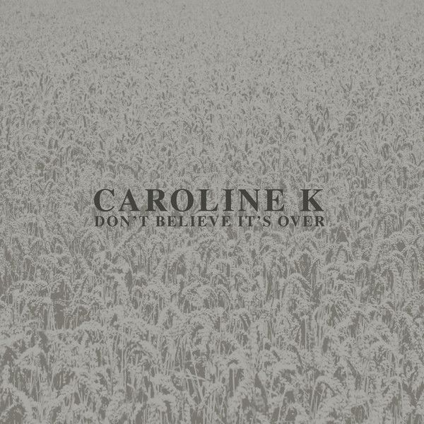 caroline k - Don't Believe It's Over (12