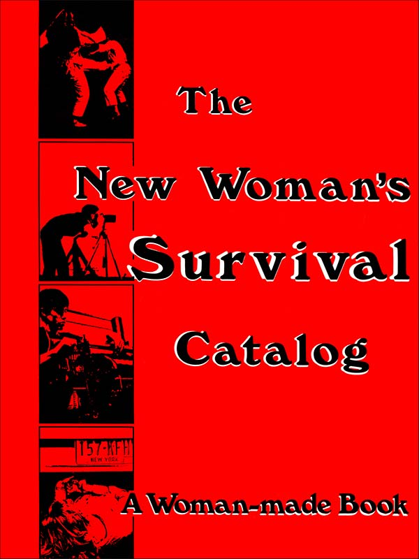 THE NEW WOMAN'S SURVIVAL CATALOG (BOOK)