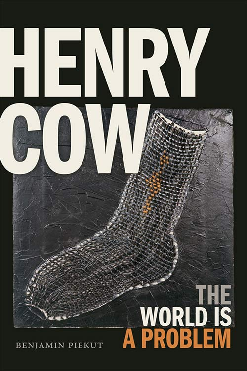 HENRY COW: THE WORLD IS A PROBLEM (BOOK)