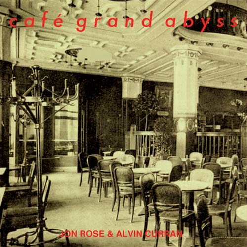 jon rose - alvin curran - Café Grand Abyss