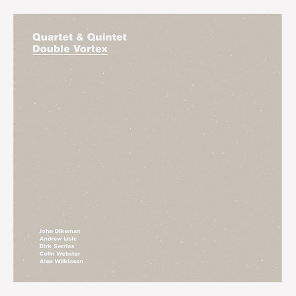 john dikeman - dirk serries - colin webster - andrew lisle - alan wilkinson - Quartet & Quintet - Double Vortex (2CD)