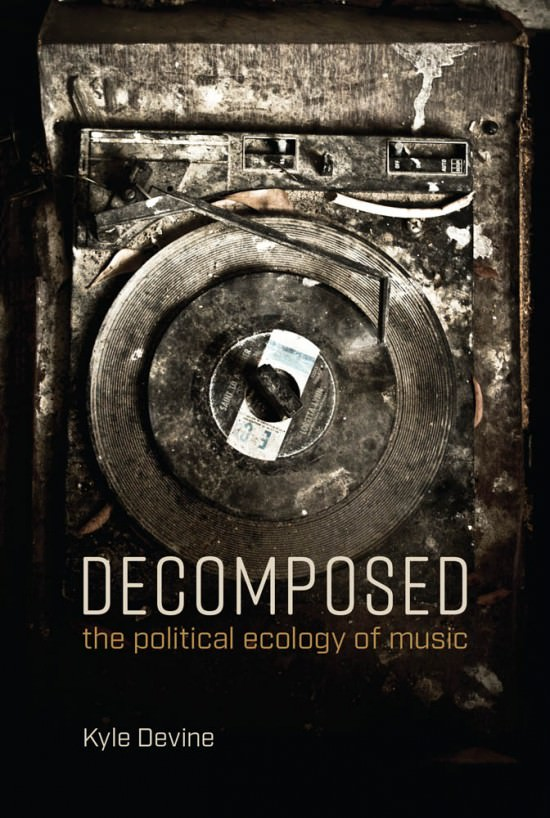 Decomposed: The Political Ecology of Music (Book)