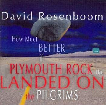 david rosenboom - How much better if Plymouth rock had landed on the pilgrims
