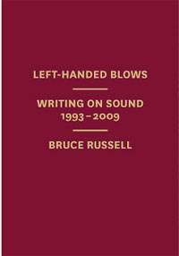 bruce russell - Left-handed blows: writing on sound 1993-2009