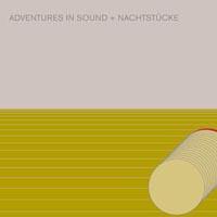ADVENTURES IN SOUND / NACHTSTüCKE