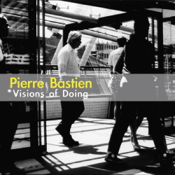 pierre bastien - Visions of Doing