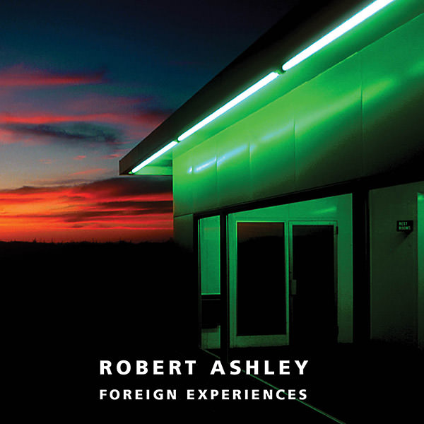 robert ashley - Foreign Experiences