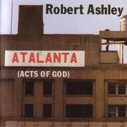 robert ashley - Atalanta (Acts of God)
