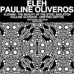 pauline oliveros - eleh - The Beauty Of The Steel Skeleton / Drifting Depths