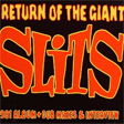 THE RETURN OF THE GIANT SLITS