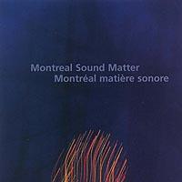 MONTREAL SOUND MATTER-MONTRÉAL MATIÈRE SONORE