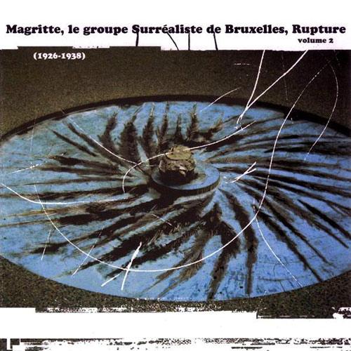 Magritte, Le Groupe Surréaliste De Bruxelles, Rupture Volume 2