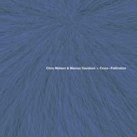 chris watson & marcus davidson - Cross-Pollination