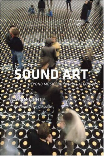 alan licht - Sound art: beyond music, between categories