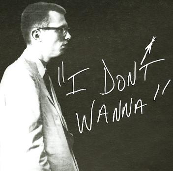 I DON'T WANNA