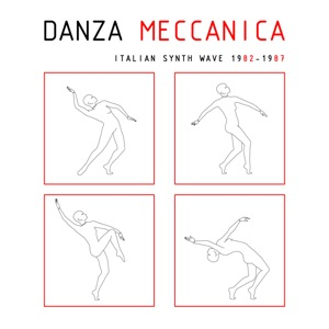 various - Danza Meccanica - Italian Synth Wave 1982 - 1987