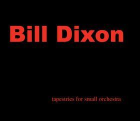 bill dixon - Tapestries for Small Orchestra