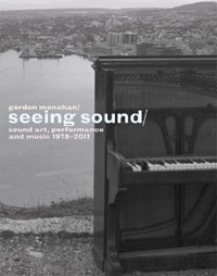 SEEING SOUND: SOUND ART, PERFORMANCE AND MUSIC 1978-2011