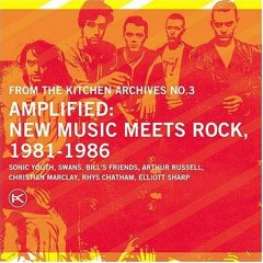 FROM THE KITCHEN ARCHIVES NO.3: AMPLIFIED: NEW MUSIC MEETS ROCK