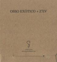 OSSO EXóTICO + Z'EV