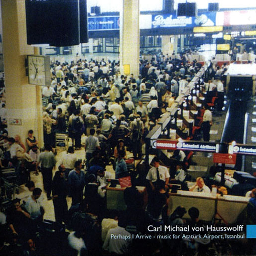 carl michael von hausswolff - perhaps I arrive - music for Atatürk Airport, Istanbul